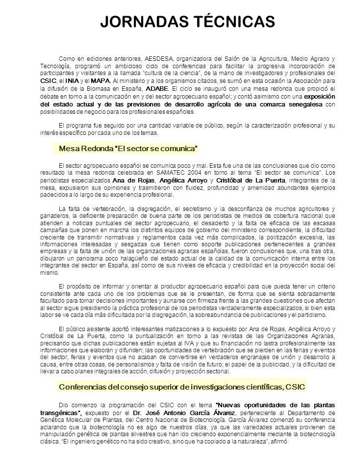 JORNADAS TÉCNICAS Como en ediciones anteriores, AESDESA, organizadora del Salón de la Agricultura, Medio Agrario y Tecnología, programó un ambicioso c