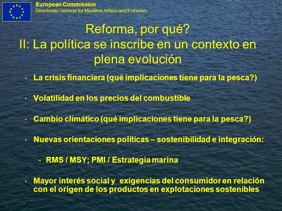 European Commission Directorate General for Maritime Affairs and Fisheries Reforma, por qué? II: La política se inscribe en un contexto en plena evolu