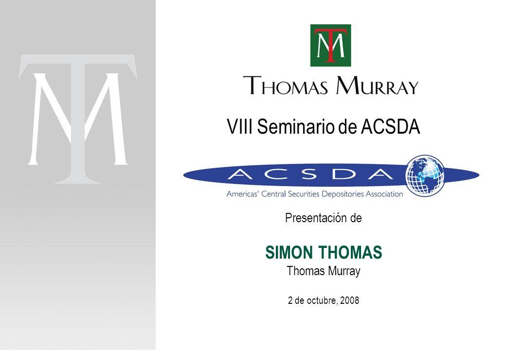 Page 1 VIII Seminario de ACSDA Presentación de SIMON THOMAS Thomas Murray 2 de octubre, 2008