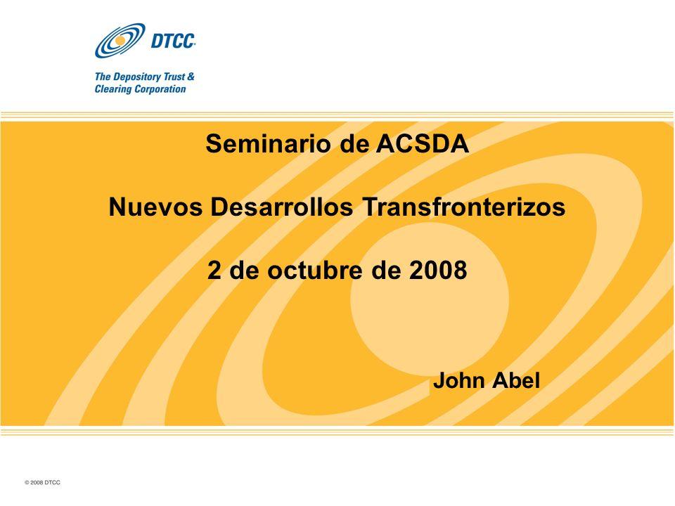 Seminario de ACSDA Nuevos Desarrollos Transfronterizos 2 de octubre de 2008 John Abel