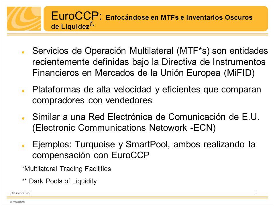 3[Classification] EuroCCP: Enfocándose en MTFs e Inventarios Oscuros de Liquidez** Servicios de Operación Multilateral (MTF*s) son entidades recientemente definidas bajo la Directiva de Instrumentos Financieros en Mercados de la Unión Europea (MiFID) Plataformas de alta velocidad y eficientes que comparan compradores con vendedores Similar a una Red Electrónica de Comunicación de E.U.