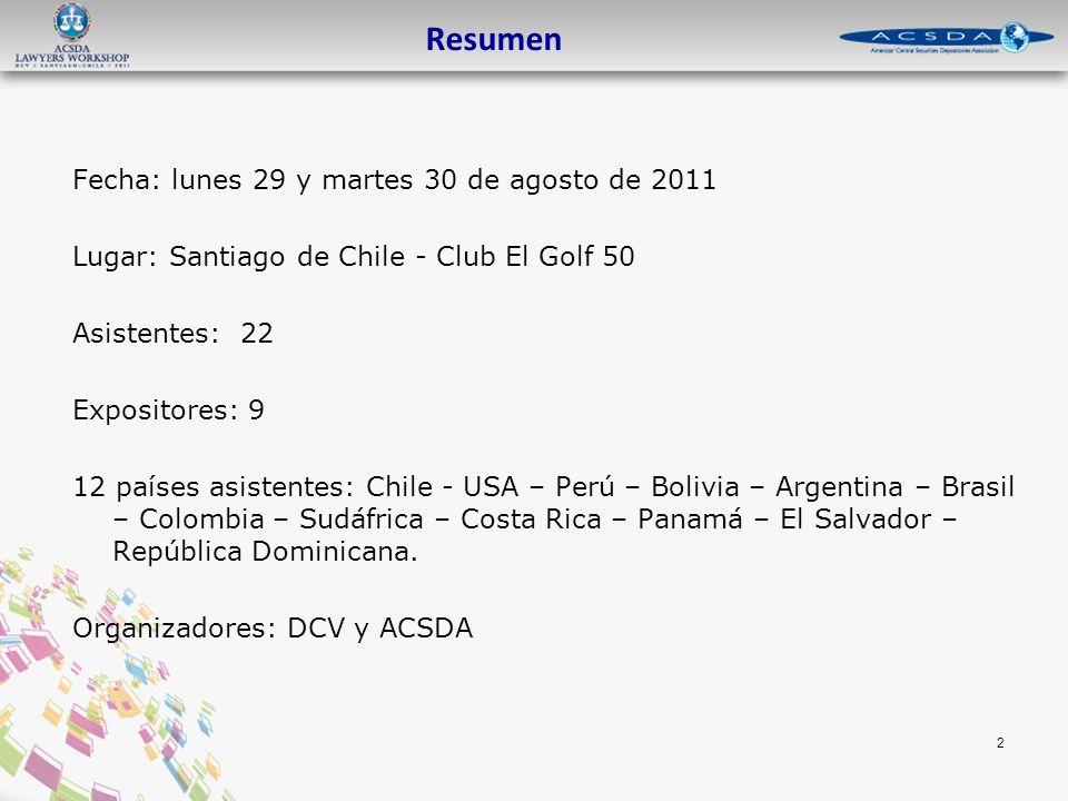 Fecha: lunes 29 y martes 30 de agosto de 2011 Lugar: Santiago de Chile - Club El Golf 50 Asistentes: 22 Expositores: 9 12 países asistentes: Chile - USA – Perú – Bolivia – Argentina – Brasil – Colombia – Sudáfrica – Costa Rica – Panamá – El Salvador – República Dominicana.
