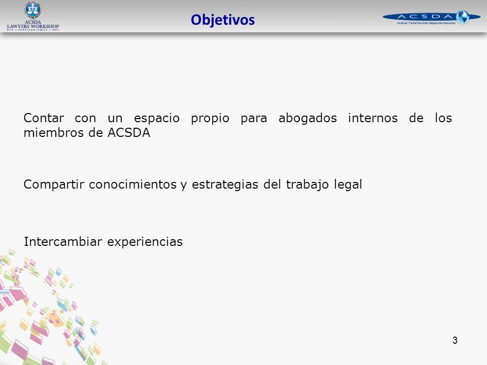3 Objetivos Contar con un espacio propio para abogados internos de los miembros de ACSDA Intercambiar experiencias Compartir conocimientos y estrategias del trabajo legal