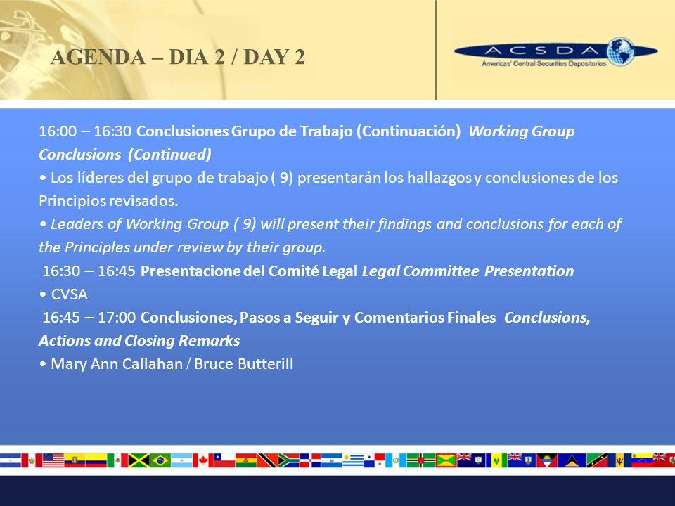 AGENDA – DIA 2 / DAY 2 16:00 – 16:30 Conclusiones Grupo de Trabajo (Continuación) Working Group Conclusions (Continued) Los líderes del grupo de trabajo ( 9) presentarán los hallazgos y conclusiones de los Principios revisados.
