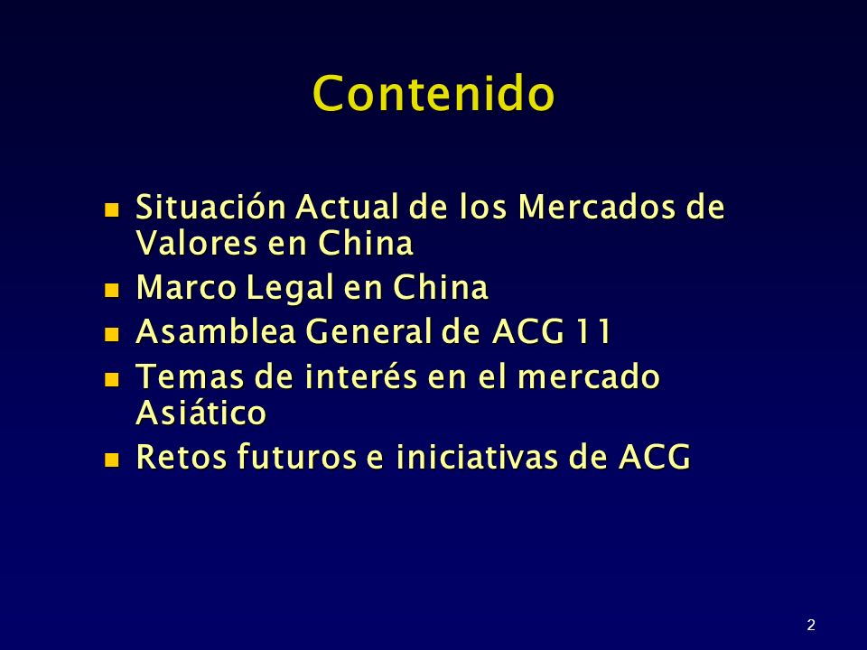 3 Contenido Situación Actual de los Mercados de Valores en China Situación Actual de los Mercados de Valores en China Marco Legal en China Marco Legal en China Asamblea General de ACG 11 Asamblea General de ACG 11 Temas de interés en el mercado Asiático Temas de interés en el mercado Asiático Retos futuros e iniciativas de ACG Retos futuros e iniciativas de ACG