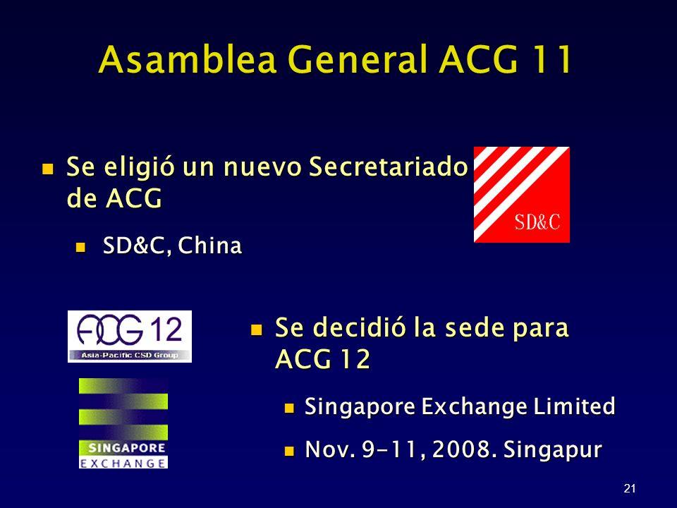 21 Asamblea General ACG 11 Se eligió un nuevo Secretariado de ACG Se eligió un nuevo Secretariado de ACG SD&C, China SD&C, China Se decidió la sede para ACG 12 Se decidió la sede para ACG 12 Singapore Exchange Limited Singapore Exchange Limited Nov.