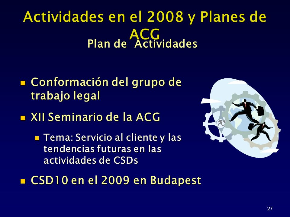 27 Plan de Actividades Conformación del grupo de trabajo legal Conformación del grupo de trabajo legal XII Seminario de la ACG XII Seminario de la ACG