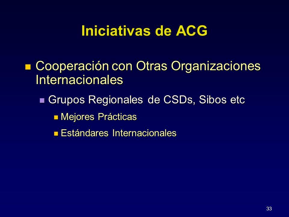 33 Iniciativas de ACG Cooperación con Otras Organizaciones Internacionales Grupos Regionales de CSDs, Sibos etc Mejores Prácticas Estándares Internaci