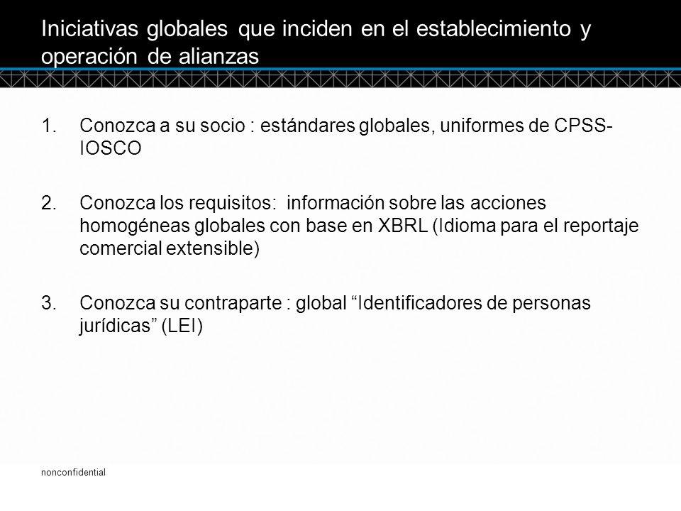 © DTCC Iniciativas globales que inciden en el establecimiento y operación de alianzas 1.Conozca a su socio : estándares globales, uniformes de CPSS- IOSCO 2.Conozca los requisitos: información sobre las acciones homogéneas globales con base en XBRL (Idioma para el reportaje comercial extensible) 3.Conozca su contraparte : global Identificadores de personas jurídicas (LEI) 5 nonconfidential