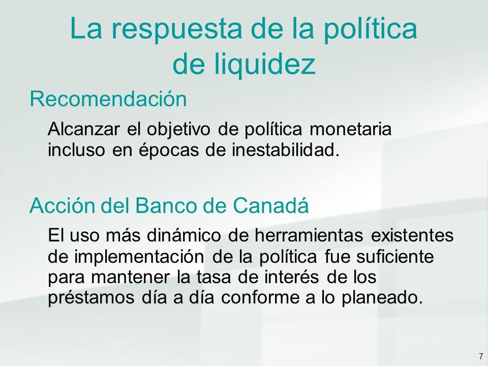 8 La respuesta de la política de liquidez Recomendación Asegurarse de que el banco central tiene la capacidad de realizar sus actividades eficazmente, incluso cuando los mercados clave no tengan liquidez.