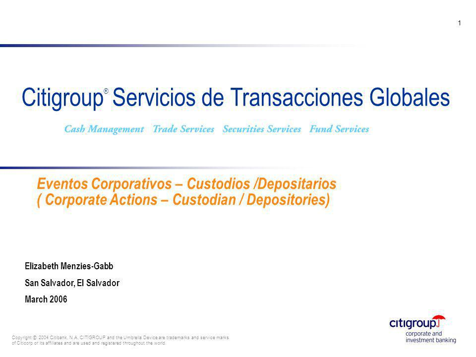go to View, Header and Footer to set date 1 Citigroup ® Servicios de Transacciones Globales Copyright © 2004 Citibank, N.A. CITIGROUP and the Umbrella