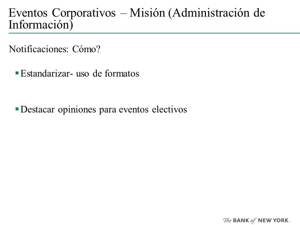 Eventos Corporativos – Misión (Administración de Información) Notificaciones: Cómo? Estandarizar- uso de formatos Destacar opiniones para eventos elec
