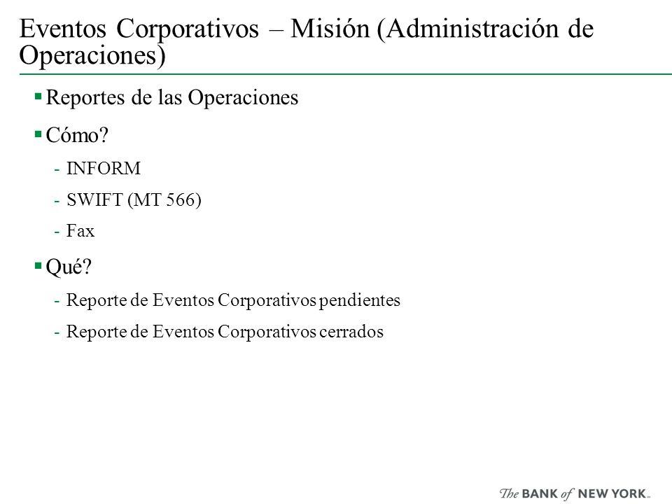Reportes de las Operaciones Cómo? -INFORM -SWIFT (MT 566) -Fax Qué? -Reporte de Eventos Corporativos pendientes -Reporte de Eventos Corporativos cerra
