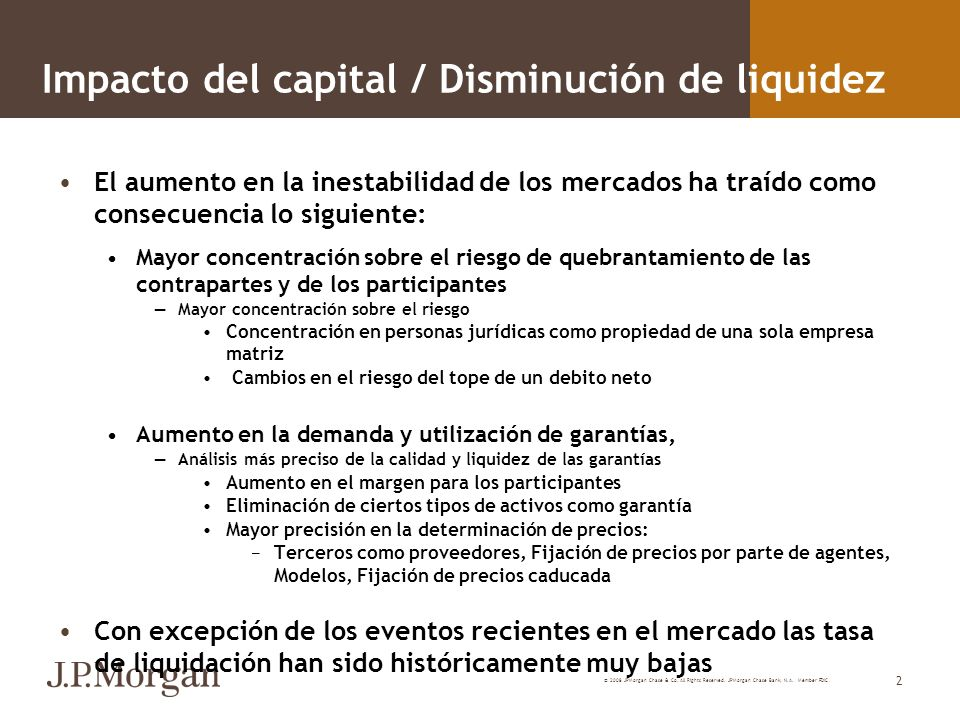 © 2008 JPMorgan Chase & Co. All Rights Reserved. JPMorgan Chase Bank, N.A. Member FDIC 2 Impacto del capital / Disminución de liquidez El aumento en l