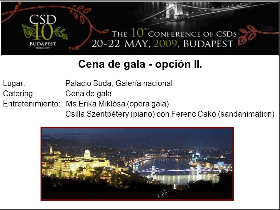 Lugar: Palacio Buda, Galería nacional Catering: Cena de gala Entretenimiento: Ms Erika Miklósa (opera gala) Csilla Szentpétery (piano) con Ferenc Cakó (sandanimation) Cena de gala - opción II.