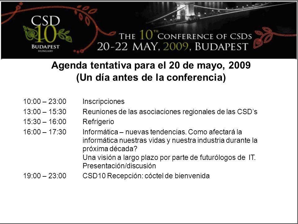 Agenda tentativa para el 20 de mayo, 2009 (Un día antes de la conferencia) 10:00 – 23:00Inscripciones 13:00 – 15:30 Reuniones de las asociaciones regionales de las CSDs 15:30 – 16:00Refrigerio 16:00 – 17:30Informática – nuevas tendencias.