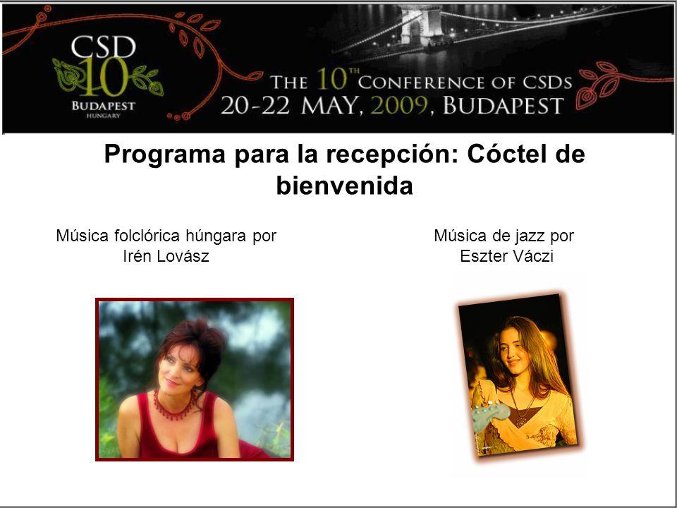 Programa para la recepción: Cóctel de bienvenida Música de jazz por Eszter Váczi Música folclórica húngara por Irén Lovász
