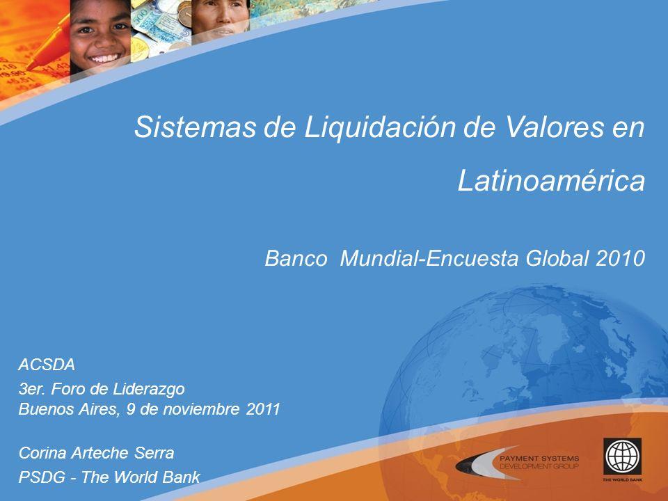 Sistemas de Liquidación de Valores en Latinoamérica Banco Mundial-Encuesta Global 2010 ACSDA 3er.