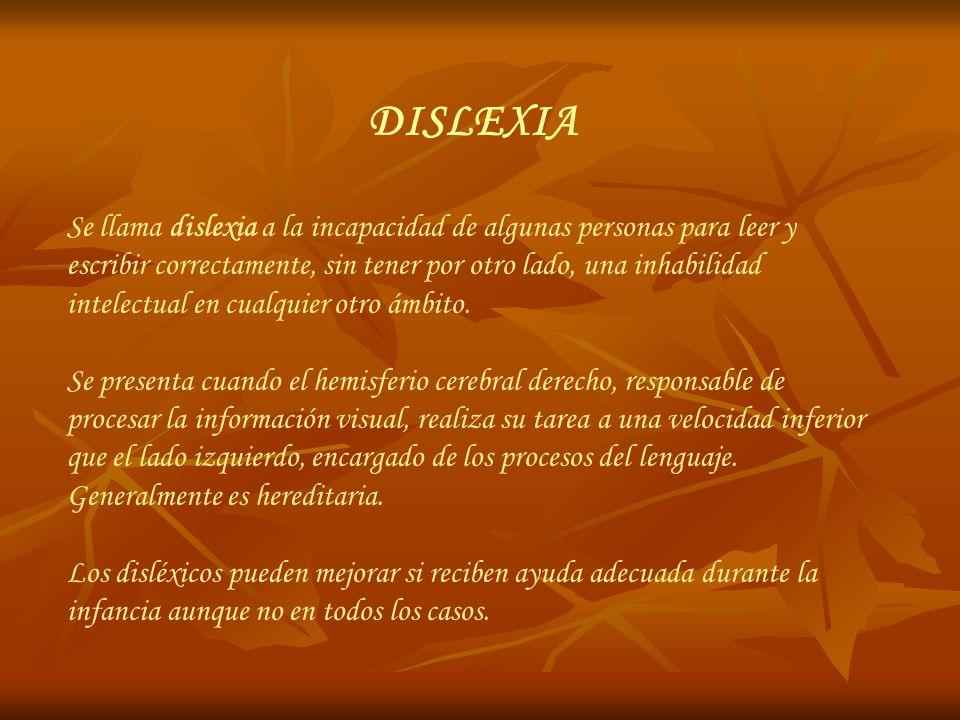 DISLEXIA Se llama dislexia a la incapacidad de algunas personas para leer y escribir correctamente, sin tener por otro lado, una inhabilidad intelectu