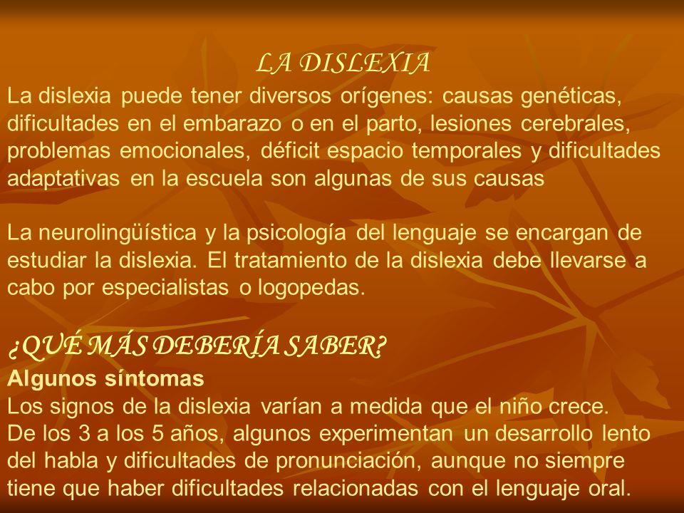 LA DISLEXIA La dislexia puede tener diversos orígenes: causas genéticas, dificultades en el embarazo o en el parto, lesiones cerebrales, problemas emo