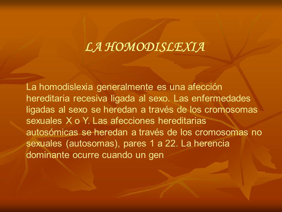 LA HOMODISLEXIA La homodislexia generalmente es una afección hereditaria recesiva ligada al sexo. Las enfermedades ligadas al sexo se heredan a través