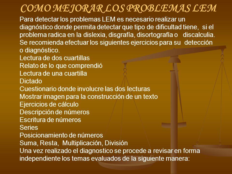 COMO MEJORAR LOS PROBLEMAS LEM Para detectar los problemas LEM es necesario realizar un diagnóstico donde permita detectar que tipo de dificultad tien