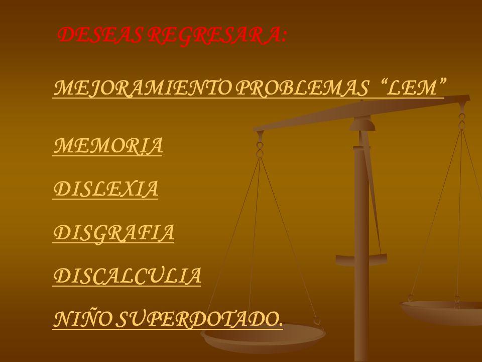 DESEAS REGRESAR A: MEJORAMIENTO PROBLEMAS LEM MEMORIA DISLEXIA DISGRAFIA DISCALCULIA NIÑO SUPERDOTADO.
