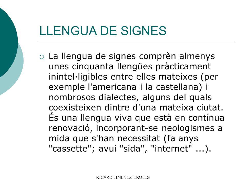 LLENGUA DE SIGNES La llengua de signes comprèn almenys unes cinquanta llengües pràcticament inintel·ligibles entre elles mateixes (per exemple l'ameri