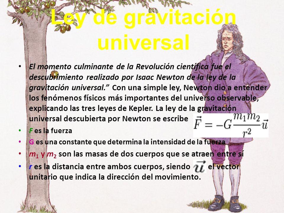 Ley de gravitación universal El momento culminante de la Revolución científica fue el descubrimiento realizado por Isaac Newton de la ley de la gravitación universal.