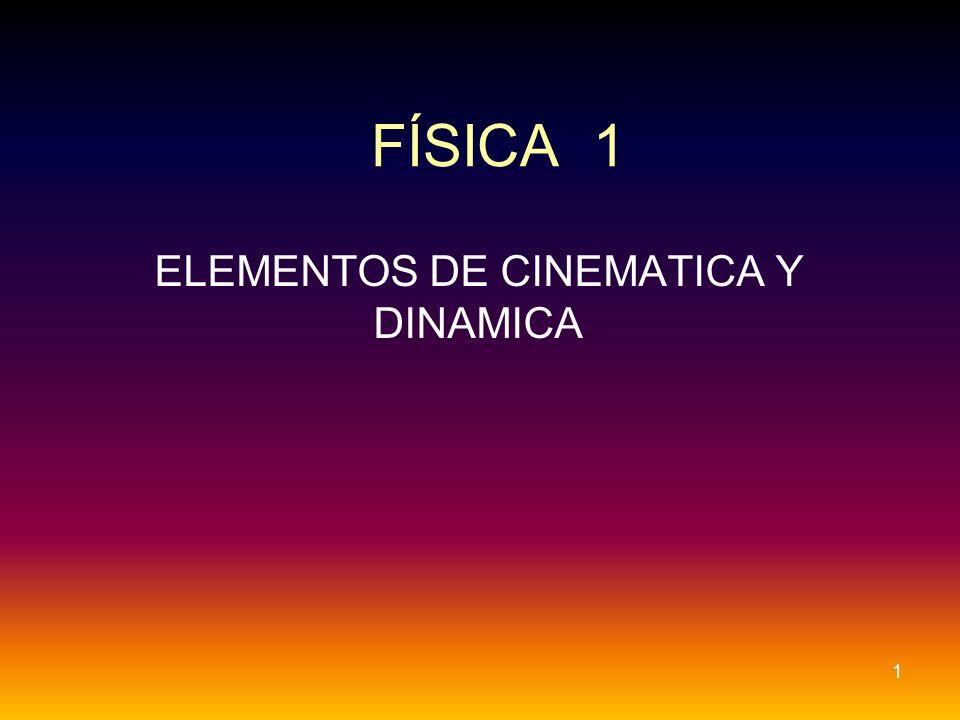 FÍSICA 1 ELEMENTOS DE CINEMATICA Y DINAMICA 1