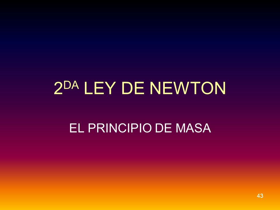 2 DA LEY DE NEWTON EL PRINCIPIO DE MASA 43