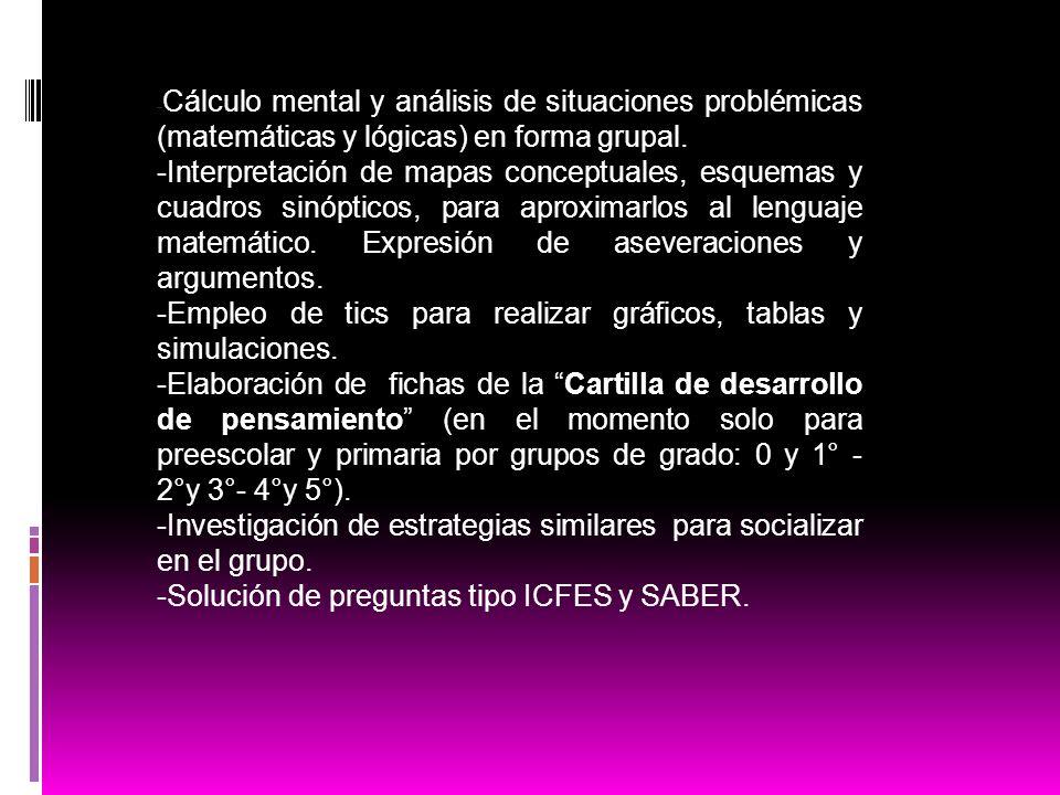 - Cálculo mental y análisis de situaciones problémicas (matemáticas y lógicas) en forma grupal. -Interpretación de mapas conceptuales, esquemas y cuad