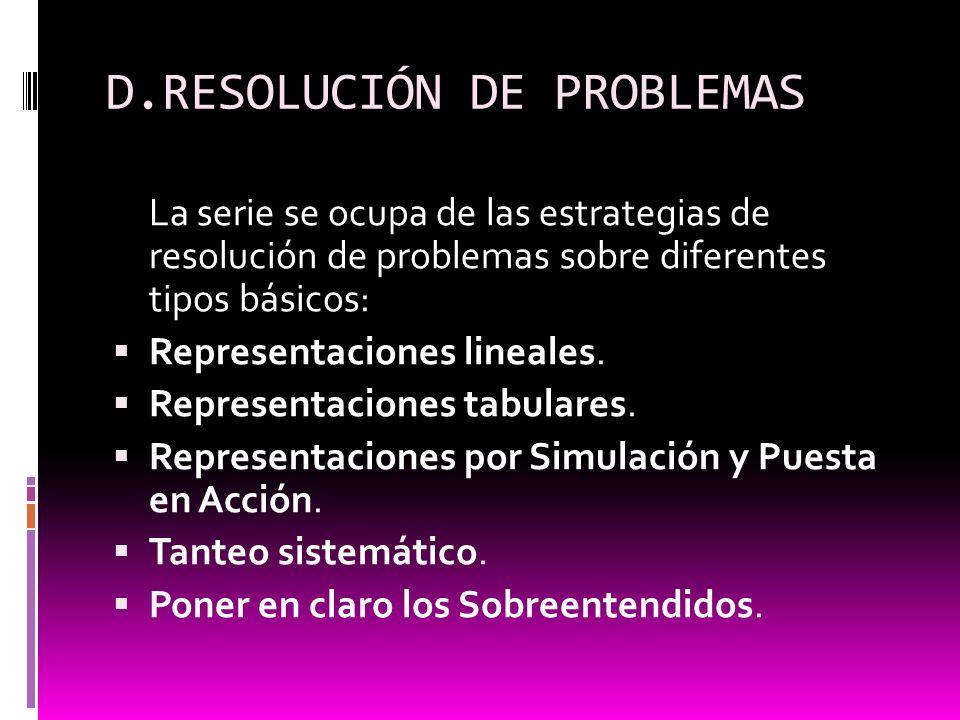 D.RESOLUCIÓN DE PROBLEMAS La serie se ocupa de las estrategias de resolución de problemas sobre diferentes tipos básicos: Representaciones lineales. R