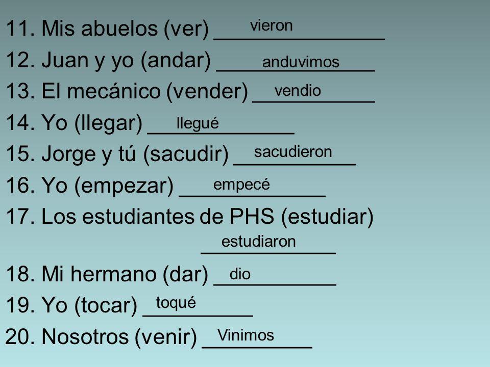 11. Mis abuelos (ver) ______________ 12. Juan y yo (andar) _____________ 13.