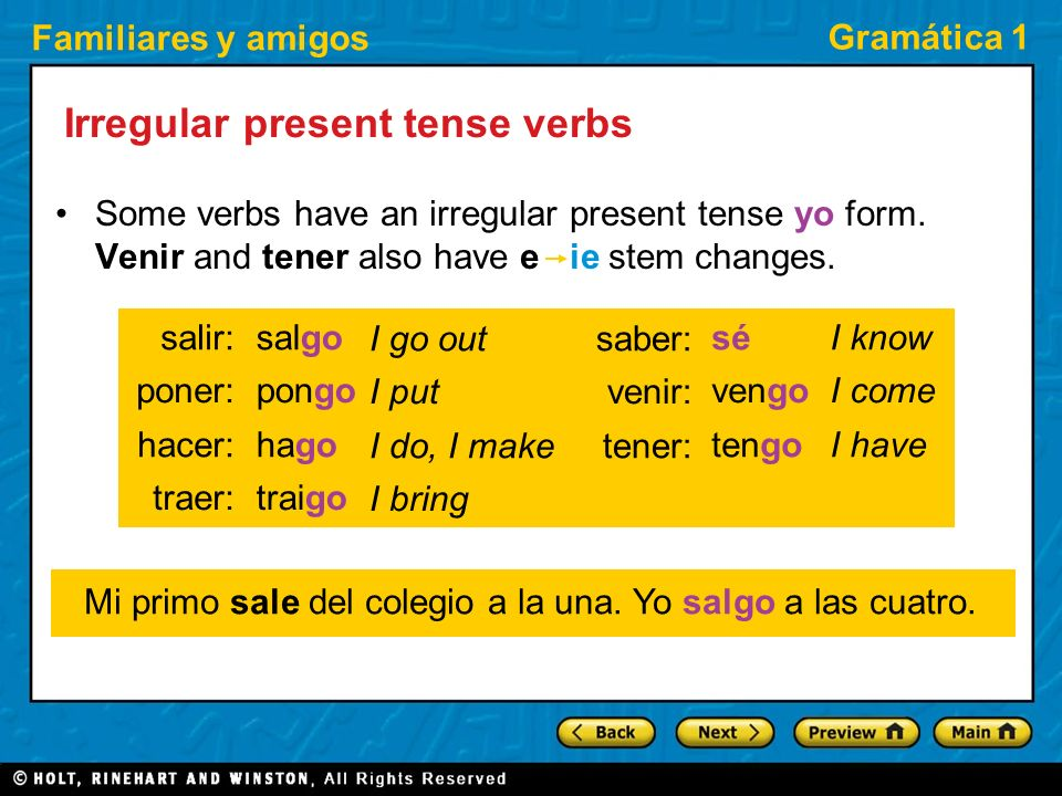 Familiares y amigos Gramática 1 Irregular present tense verbs Some verbs have an irregular present tense yo form. Venir and tener also have e ie stem
