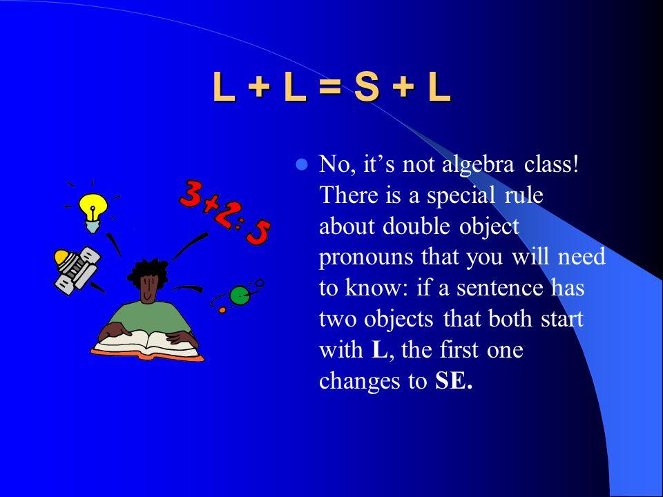 L + L = S + L No, its not algebra class.