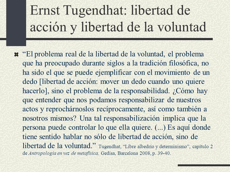 Ernst Tugendhat: libertad de acción y libertad de la voluntad El problema real de la libertad de la voluntad, el problema que ha preocupado durante si