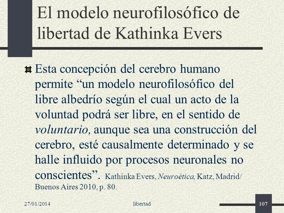 El modelo neurofilosófico de libertad de Kathinka Evers Esta concepción del cerebro humano permite un modelo neurofilosófico del libre albedrío según