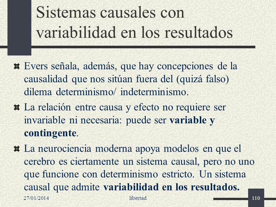 Sistemas causales con variabilidad en los resultados Evers señala, además, que hay concepciones de la causalidad que nos sitúan fuera del (quizá falso