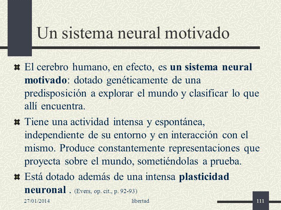 Un sistema neural motivado El cerebro humano, en efecto, es un sistema neural motivado: dotado genéticamente de una predisposición a explorar el mundo