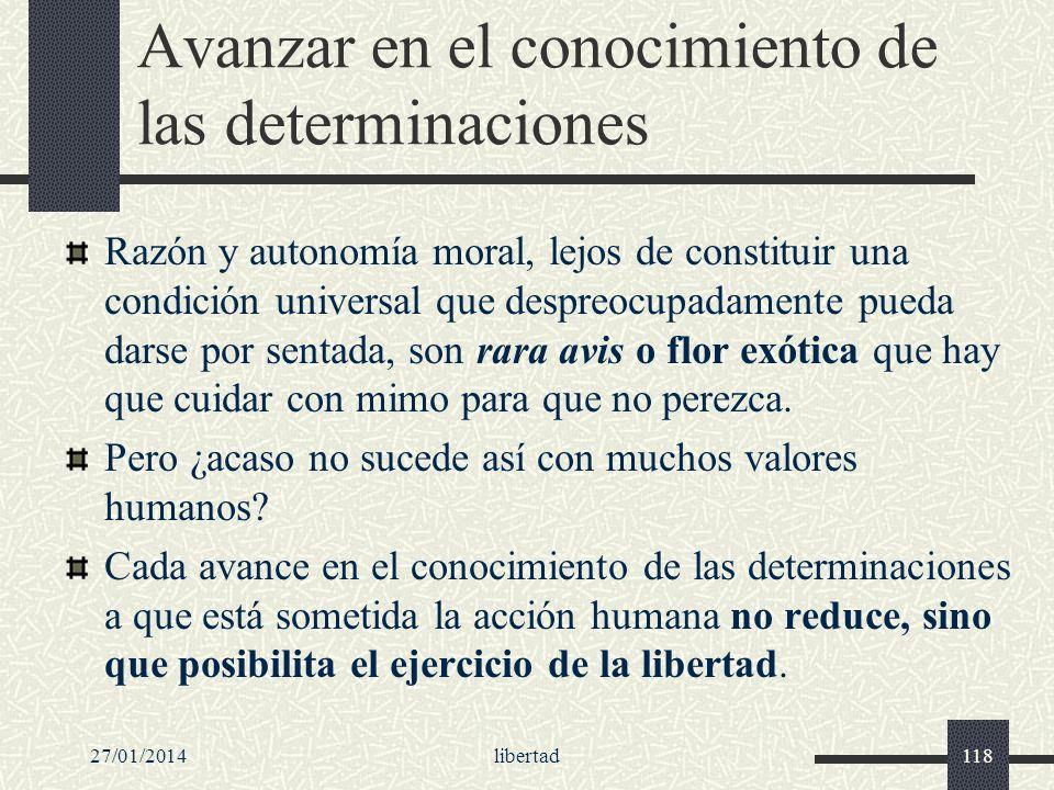 27/01/2014libertad118 Avanzar en el conocimiento de las determinaciones Razón y autonomía moral, lejos de constituir una condición universal que despr