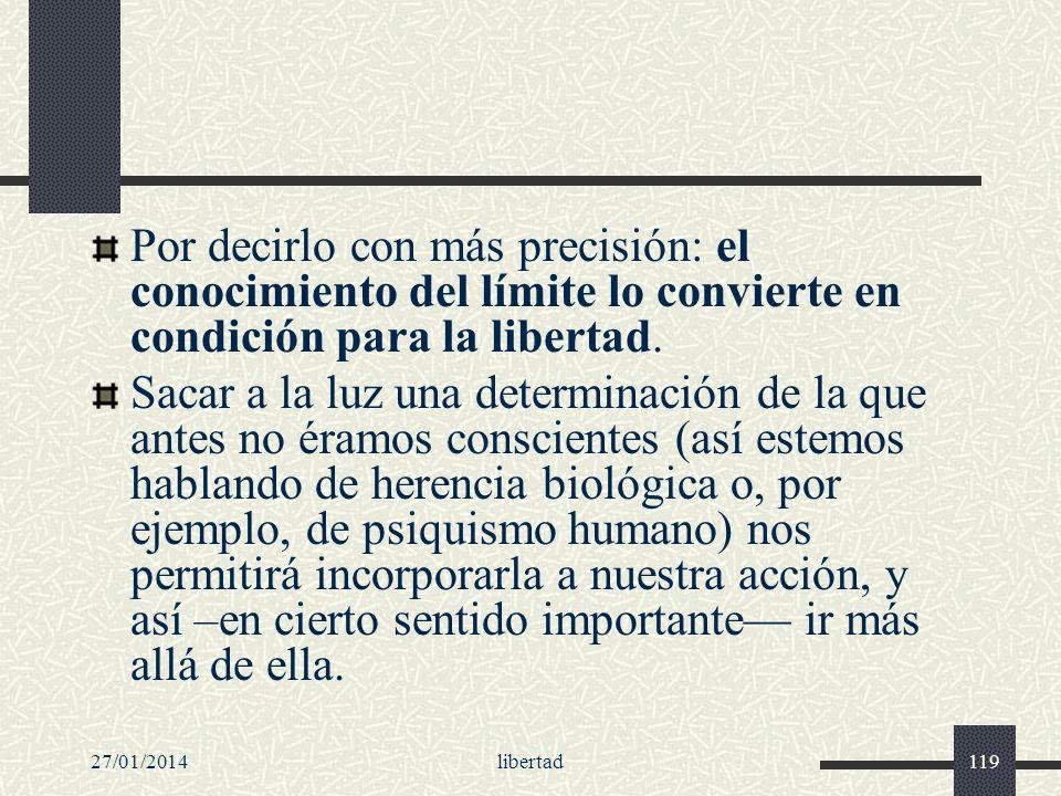 27/01/2014libertad119 Por decirlo con más precisión: el conocimiento del límite lo convierte en condición para la libertad. Sacar a la luz una determi