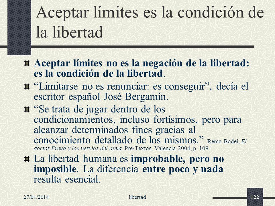27/01/2014libertad122 Aceptar límites es la condición de la libertad Aceptar límites no es la negación de la libertad: es la condición de la libertad.