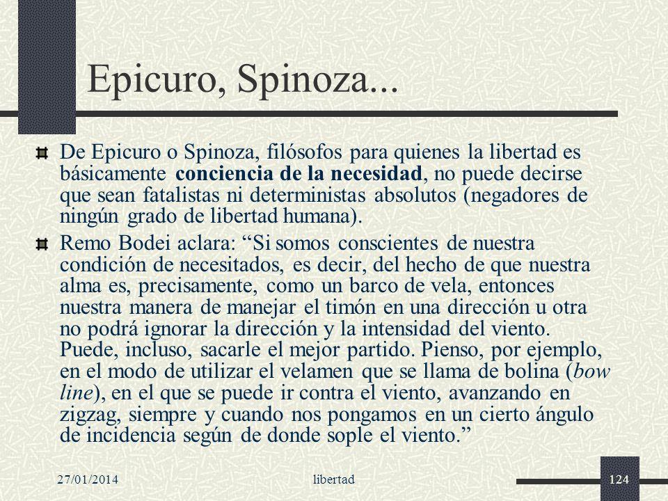 27/01/2014libertad124 Epicuro, Spinoza... De Epicuro o Spinoza, filósofos para quienes la libertad es básicamente conciencia de la necesidad, no puede