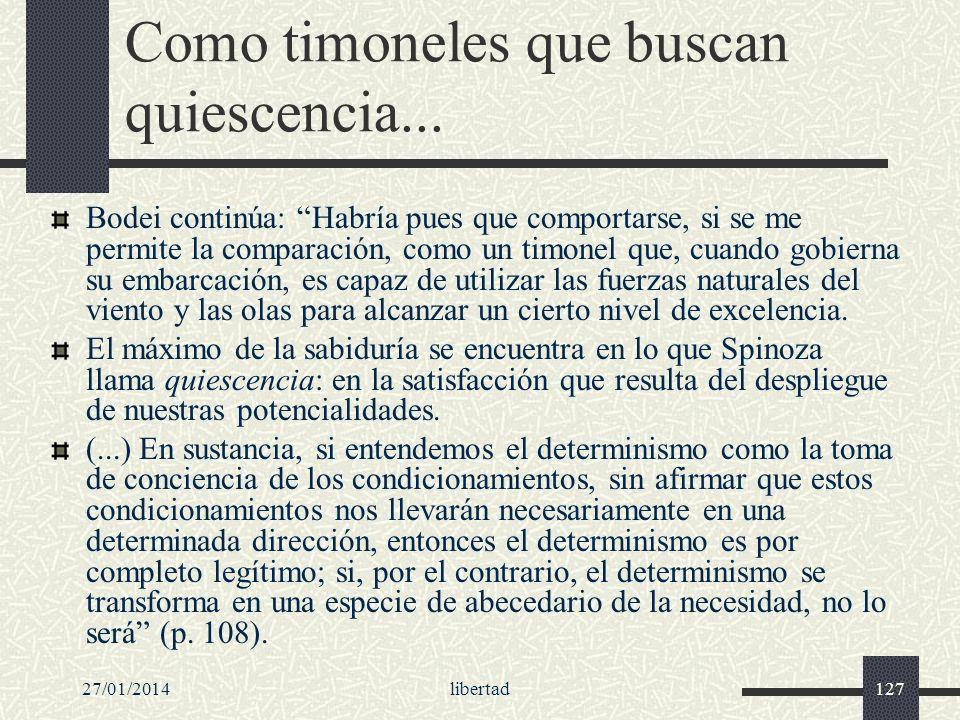 27/01/2014libertad127 Como timoneles que buscan quiescencia... Bodei continúa: Habría pues que comportarse, si se me permite la comparación, como un t