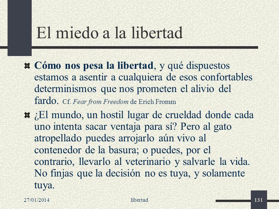 27/01/2014libertad131 El miedo a la libertad Cómo nos pesa la libertad, y qué dispuestos estamos a asentir a cualquiera de esos confortables determini