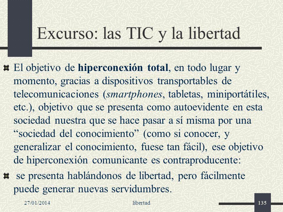 Excurso: las TIC y la libertad El objetivo de hiperconexión total, en todo lugar y momento, gracias a dispositivos transportables de telecomunicacione