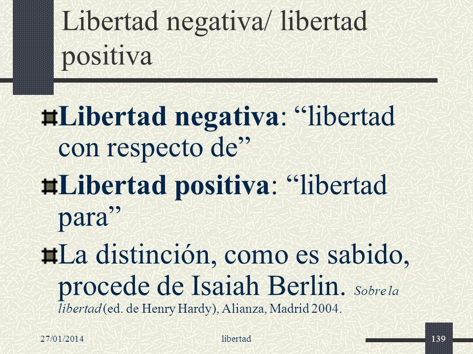 27/01/2014libertad139 Libertad negativa/ libertad positiva Libertad negativa: libertad con respecto de Libertad positiva: libertad para La distinción,