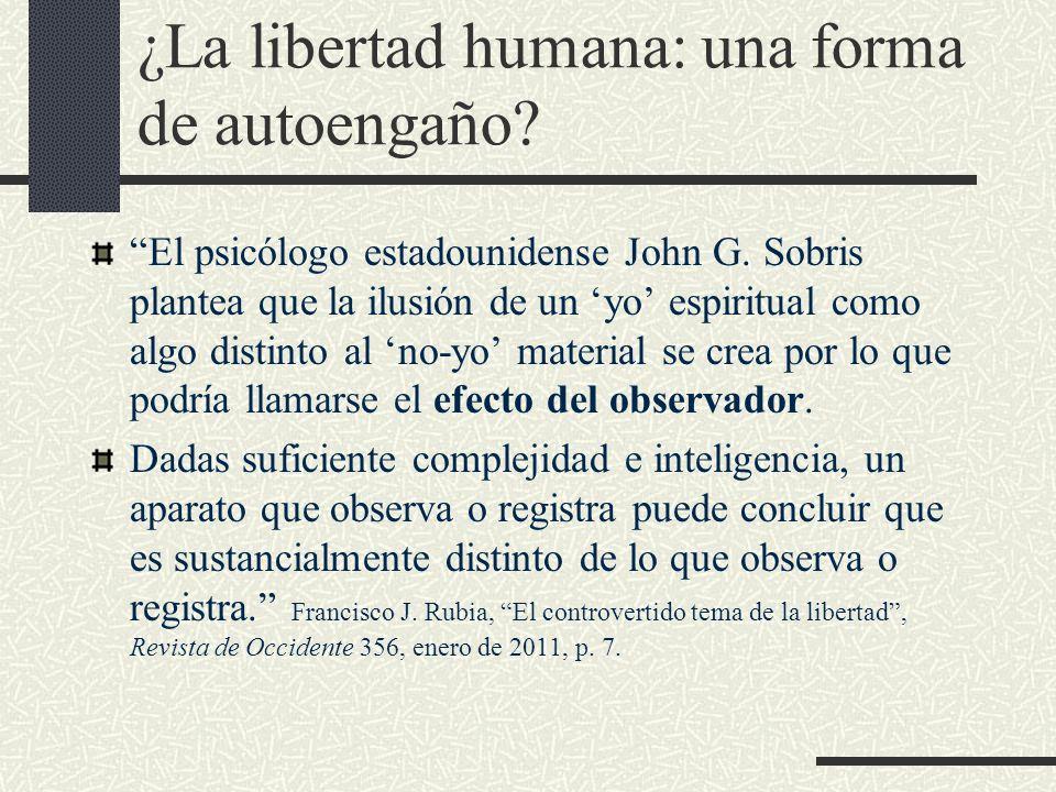 ¿La libertad humana: una forma de autoengaño? El psicólogo estadounidense John G. Sobris plantea que la ilusión de un yo espiritual como algo distinto