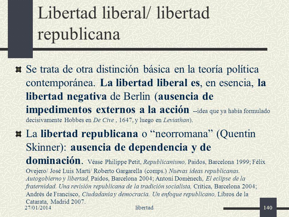27/01/2014libertad140 Libertad liberal/ libertad republicana Se trata de otra distinción básica en la teoría política contemporánea. La libertad liber